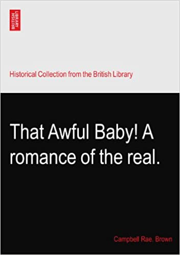 Book That Awful Baby! A romance of the real.