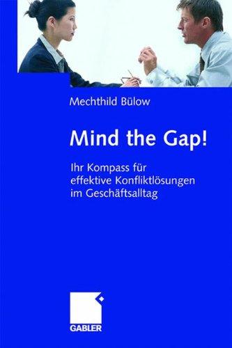 Mind the Gap!: Ihr Kompass für effektive Konfliktlösungen im Geschäftsalltag: Effektive Konfliktlosungen Im Geschaftsalltag