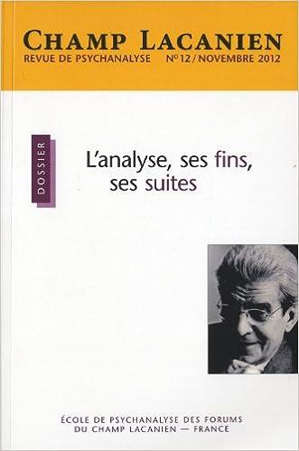 Lire un Champ Lacanien, N° 12, Novembre 2012 : L'analyse, ses fins, ses suites pdf ebook