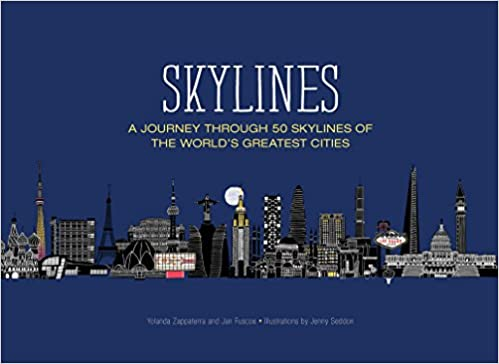 Skylines a journey through 50 skylines of the worlds greatest skylines a journey through 50 skylines of the worlds greatest cities amazon yolanda zappaterra jan fuscoe jenny seddon 9781781316276 books altavistaventures