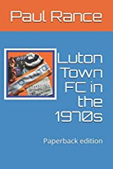 Luton Town FC in the 1970s Paperback