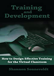 Training and Development: How to Design Effective Training for the Virtual Classroom