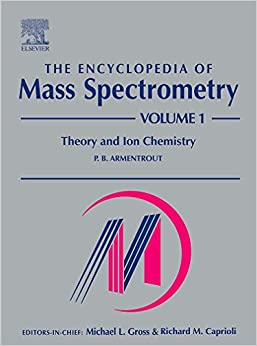 The Encyclopedia of Mass Spectrometry, Vol. 1: Theory and Ion Chemistry