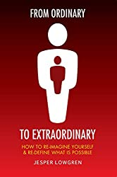 From Ordinary to Extraordinary: How to Re-Imagine Yourself & Re-Define What Is Possible