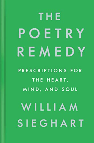 The Poetry Remedy: Prescriptions for the Heart, Mind, and Soul by [Sieghart, William]