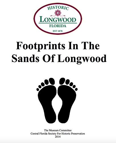 Longwood Florida (Footprints in the Sands of Longwood: Collection of local history stories from longtime residents of Longwood, Florida (Longwood Historical Society Book 1))