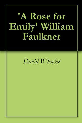 com a rose for emily william faulkner a critical   a rose for emily william faulkner a critical analysis by wheeler