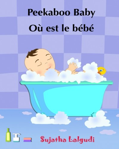 Children's book in French: Peekaboo baby - Où est le bébé: Children's Picture Book English-French (Bilingual Edition)  Livres d'images pour les ... for children) (Volume 1) (French Edition)