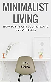 Minimalist living how to simplify your life and live with for Minimalist living amazon