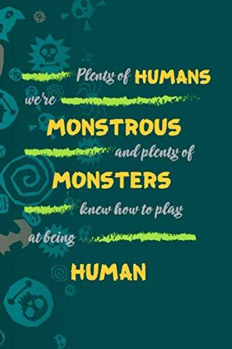 Plenty Of Humans We're Monstrous And Plenty Of Monsters Knew How To Play At Being Human: Notebook Journal Composition Blank Lined Diary Notepad 120 Pages Paperback Blue Stickers Monster C