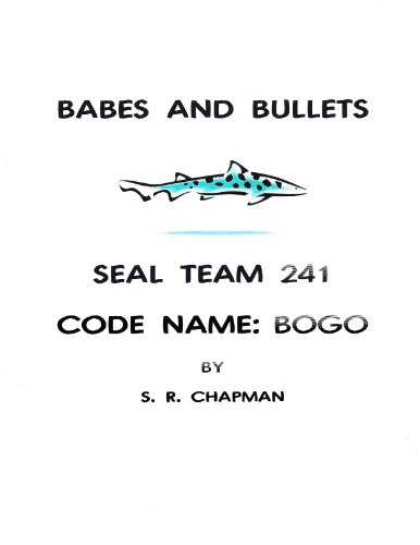 Babes and Bullets SEAL Team 241 Code Name: BOGO