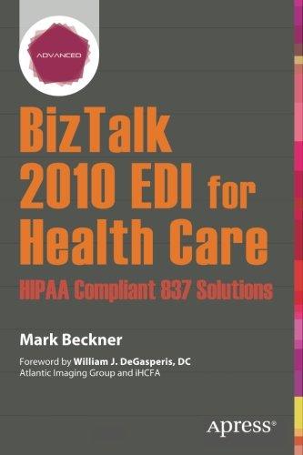 BizTalk 2010 EDI for Health Care: HIPAA Compliant 837 Solutions by Brand: Apress