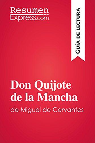 Don Quijote de la Mancha de Miguel de Cervantes (Guía de lectura): Resumen y análisis completo (Spanish Edition)