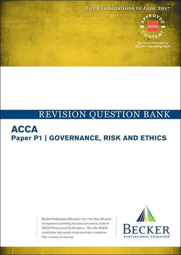 ACCA Approved – P1 Governance, Risk and Ethics: Revision Question Bank (for the March and June 2017 Exams)