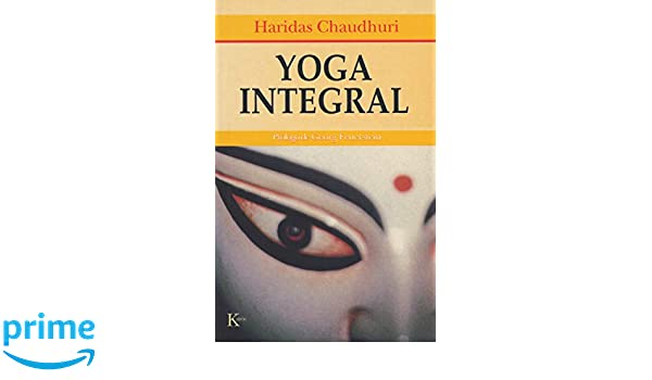 Yoga integral: Amazon.es: Haridas Chaudhuri: Libros