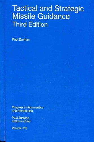 Tactical and Strategic Missile Guidance, Third Edition (Progress in Astronautics and Aeronautics)