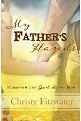 My Father's Hands: 52 reasons to trust God with your heart Paperback
