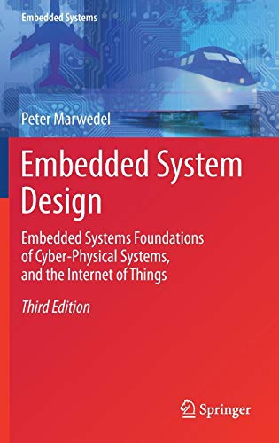 - Embedded System Design: Embedded Systems Foundations of Cyber-Physical Systems, and the Internet of Things