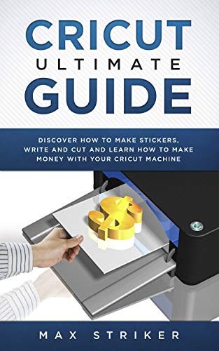 Pdf Crafts Cricut Ultimate Guide: Discover how to make stickers and write and cut paper, and learn how to make money with the Cricut machine