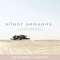 SILENT SEASONS: TRUSTING GOD WHEN YOU DON'T UNDERSTAND