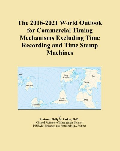 The 2016-2021 World Outlook for Commercial Timing Mechanisms Excluding Time Recording and Time Stamp Machines