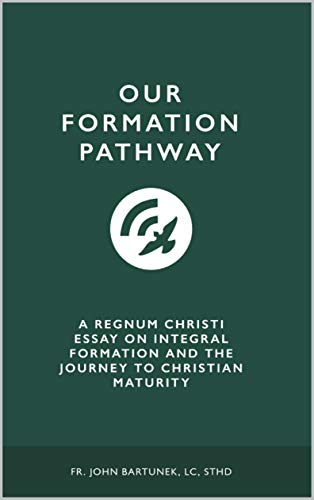 Our Formation Pathway: A Regnum Christi Essay on Integral Formation