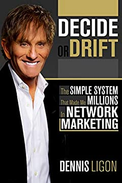 Decide or Drift: The Simple System that Made Me Millions in Network Marketing