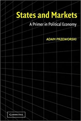 Book States and Markets: A Primer in Political Economy by Adam Przeworski (2003-08-25)
