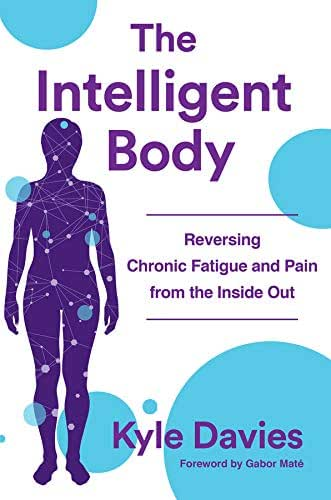 The Intelligent Body: Reversing Chronic Fatigue and Pain From the Inside Out