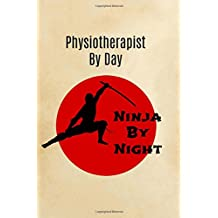 Physiotherapist by Day Ninja by Night: Physiotherapist Gift,Notebook,Journal,Diary,Notepad,Gifts for Physiotherapists,Funny,Christmas Birthday,