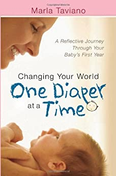 Changing Your World One Diaper at a Time: A Reflective Journey Through Your Baby's First Year by [Taviano, Marla]
