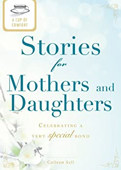 A Cup of Comfort Stories for Mothers and Daughters: Celebrating a very special bond by [Sell, Colleen]