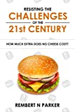 img - for Resisting the Challenges of the 21st Century: How Much Extra Does No Cheese Cost? book / textbook / text book