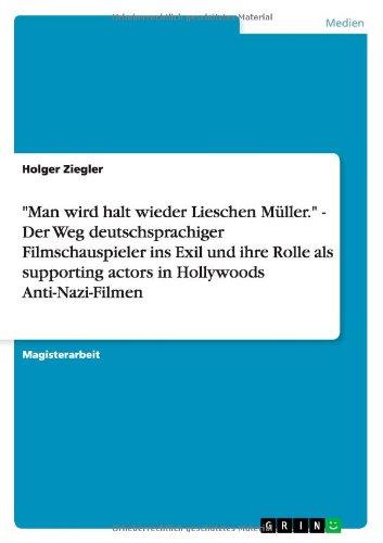 """""""Man wird halt wieder Lieschen Müller."""" - Der Weg deutschsprachiger Filmschauspieler ins Exil und ihre Rolle als supporting actors in Hollywoods Anti-Nazi-Filmen (German Edition) ebook"""