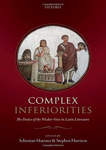 Complex Inferiorities: The Poetics of the Weaker Voice in Latin Literature
