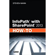 InfoPath with SharePoint 2013 How-To: InfoPat SharePo 2013 HowTo _p1