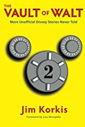 The Vault of Walt: Volume 2: Unofficial, Unauthorized, Uncensored Disney Stories Never Told