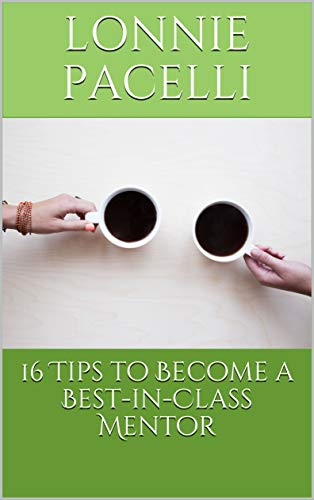 Amazon.com: 16 Tips to Become a Best-in-Class Mentor ...