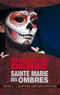 Sainte Marie des Ombres, tome 3 : L'Emprise des Dévorantes par Dabat