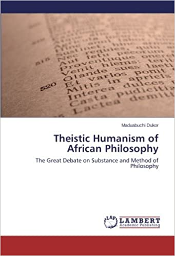 Theistic Humanism of African Philosophy: The Great Debate on Substance and Method of Philosophy