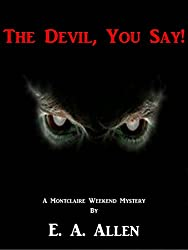 The Devil, You Say!: An Edwardian Mystery (Montclaire Weekend Mysteries Book 7)