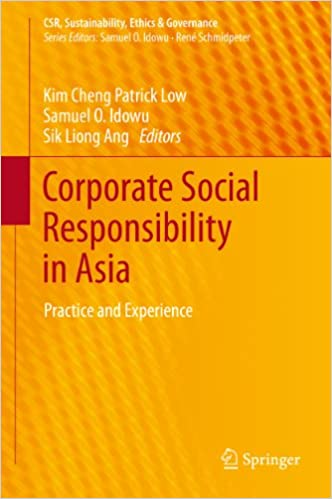 corporate social responsibility in asia idowu samuel o low kim cheng patrick ang sik liong