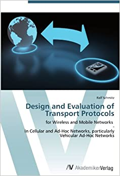 Book Design and Evaluation of Transport Protocols: for Wireless and Mobile Networks-In Cellular and Ad-Hoc Networks, particularly Vehicular Ad-Hoc Networks