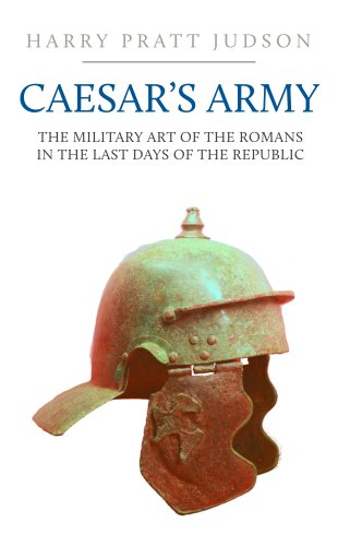 Caesar's Army: The Military Art of the Romans in the Persist Days of the Republic