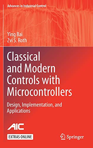 Classical and Modern Controls with Microcontrollers: Design, Implementation and Applications (Advances in Industrial Control)