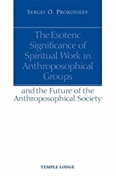 The Esoteric Significance of Spiritual Work in Anthroposophical Groups An the Future of the Anthroposophical Society