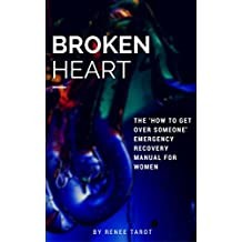 Broken Heart: The 'How to Get Over Someone' Emergency Recovery Manual for Women