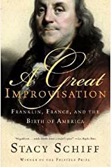 Stacy Schiff: A Great Improvisation : Franklin, France, and the Birth of America (Paperback); 2006 Edition Paperback