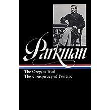 Francis Parkman: The Oregon Trail, The Conspiracy of Pontiac (LOA #53)