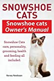Search : Snowshoe Cats. Snowshoe Cats Owner's Manual. Snowshoe Cats Care, Personality, Grooming, Feeding and Health All Included.